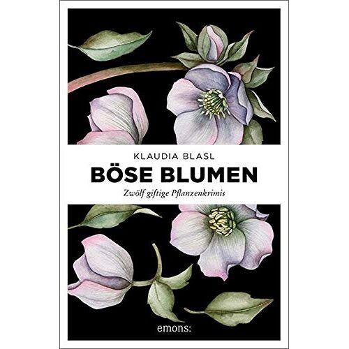 Klaudia Blasl - Böse Blumen: Zwölf giftige Pflanzenkrimis - Preis vom 03.09.2020 04:54:11 h