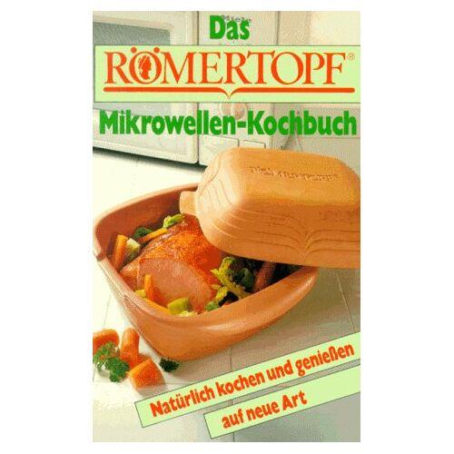 Alfred Danner - Das Römertopf Mikrowellen-Kochbuch: Natürlich kochen und genießen auf neue Art - Preis vom 03.09.2020 04:54:11 h