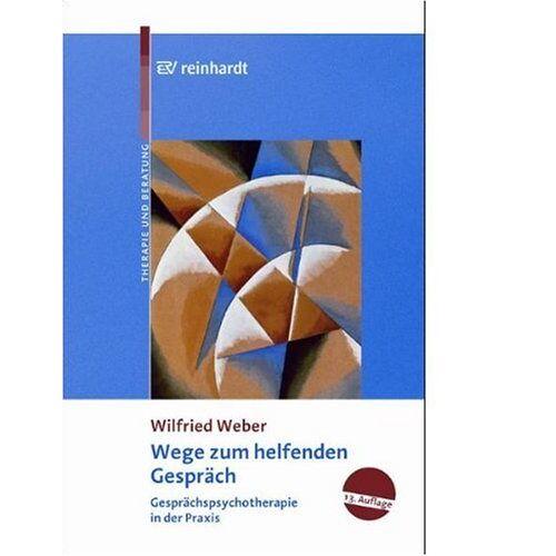 Weber Wege zum helfenden Gespräch: Gesprächspsychotherapie in der Praxis - Preis vom 26.02.2021 06:01:53 h