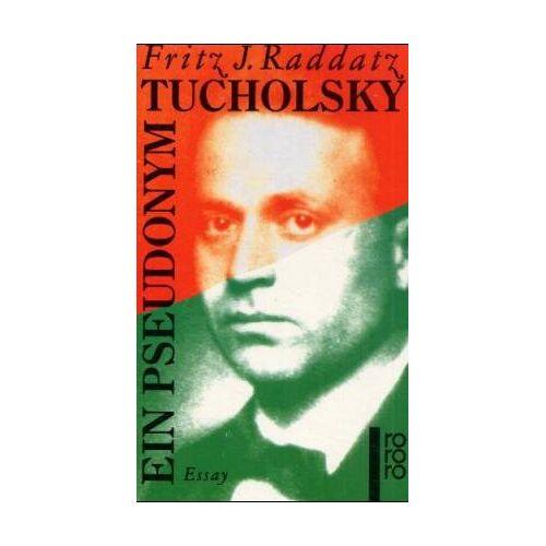 Raddatz, Fritz J. - Tucholsky - Ein Pseudonym - Preis vom 09.05.2021 04:52:39 h