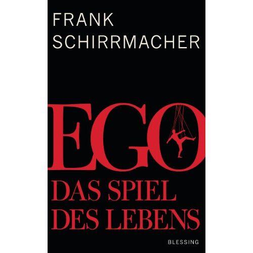 Frank Schirrmacher - Ego: Das Spiel des Lebens - Preis vom 23.10.2020 04:53:05 h