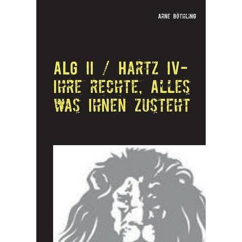 Arne Böthling - ALG II / Hartz IV - Ihre Rechte, alles was Ihnen zusteht: Auf Augenhöhe mit dem Jobcenter - Preis vom 18.10.2020 04:52:00 h