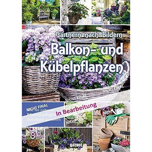 garant Verlag GmbH - Balkon- und Kübelpflanzen - Preis vom 22.04.2021 04:50:21 h
