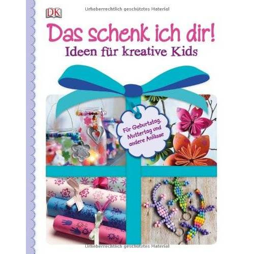 Geschenkideen für jeden Anlass - Das schenk ich dir! Ideen für kreative Kids - Preis vom 18.10.2020 04:52:00 h
