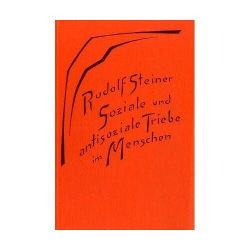 Rudolf Steiner - Soziale und antisoziale Triebe im Menschen - Preis vom 18.04.2021 04:52:10 h
