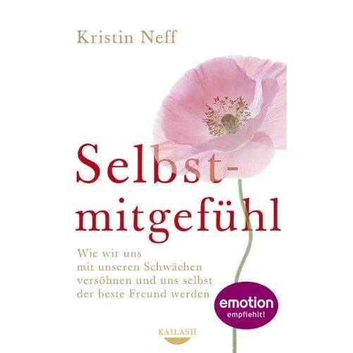 Kristin Neff - Selbstmitgefühl: Wie wir uns mit unseren Schwächen versöhnen und uns selbst der beste Freund werden - Preis vom 27.02.2021 06:04:24 h