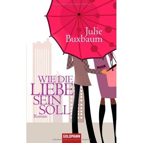 Julie Buxbaum - Wie die Liebe sein soll: Roman - Preis vom 10.04.2021 04:53:14 h