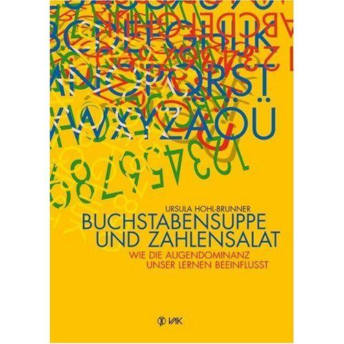 Ursula Hohl-Brunner - Buchstabensuppe und Zahlensalat: Wie die Augendominanz unser Lernen beeinflusst - Preis vom 16.01.2021 06:04:45 h