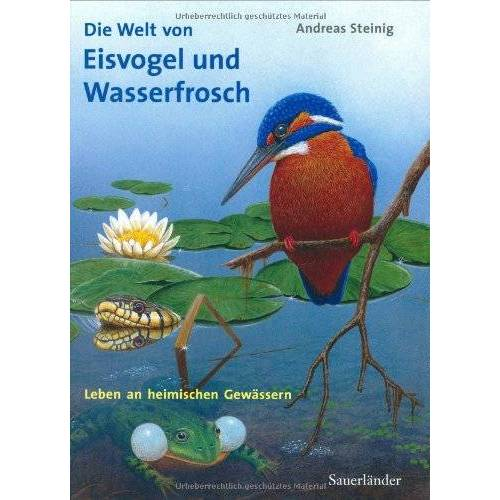 Andreas Steinig - Die Welt von Eisvogel und Wasserfrosch: Leben an heimischen Gewässern - Preis vom 18.04.2021 04:52:10 h