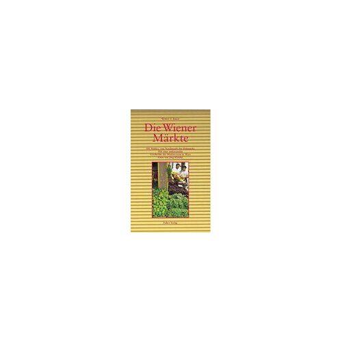 Bauer, Werner T. - Die Wiener Märkte: 100 Märkte, von Naschmarkt bis Flohmarkt. Mit einer umfassenden Geschichte des Marktwesens in Wien - Preis vom 15.05.2021 04:43:31 h