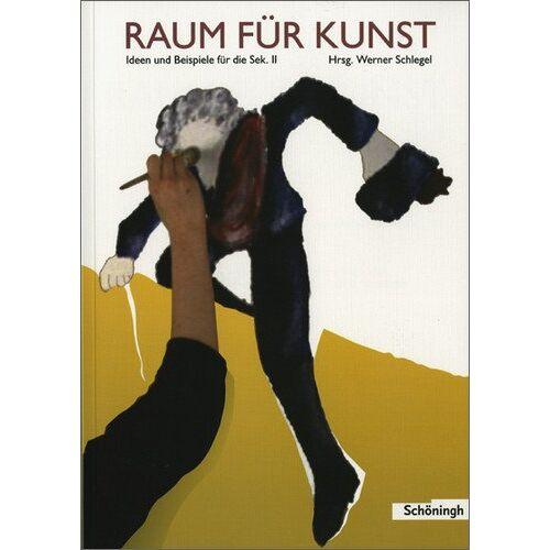 Werner Schlegel - Raum für Kunst: Ideen und Beispiele für die Sek. II: Ideen und Beispiele für die Sekundarstufe II - Preis vom 21.04.2021 04:48:01 h