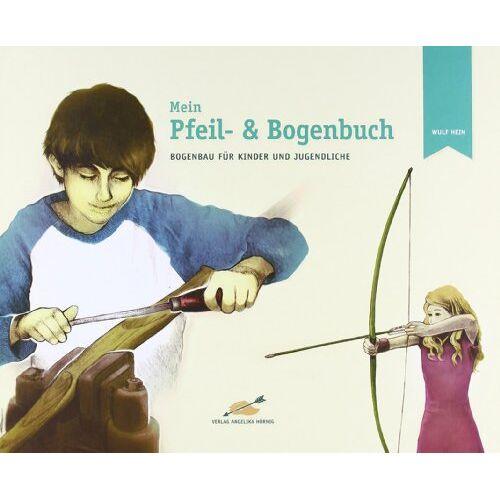 Wulf Hein - Mein Pfeil- und Bogenbuch: Bogenbau für Kinder und Jugendliche - Preis vom 05.03.2021 05:56:49 h