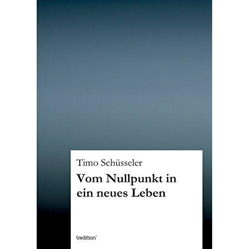 Timo Schüsseler - Vom Nullpunkt in ein neues Leben - Preis vom 05.09.2020 04:49:05 h