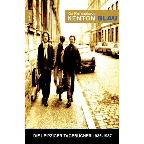 Kai Reininghaus - Kenton Blau: Die Leipziger Tagebuecher 1986 - 1987 - Preis vom 10.04.2021 04:53:14 h