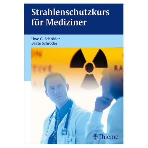 Schröder, Uwe G. - Strahlenschutzkurs für Mediziner - Preis vom 09.08.2020 04:47:12 h