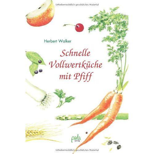 Herbert Walker - Schnelle Vollwertküche mit Pfiff - Preis vom 09.04.2021 04:50:04 h