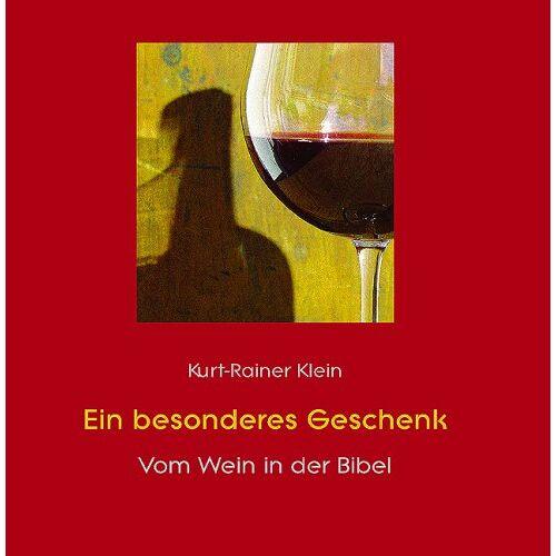 Kurt Rainer Klein - Ein besonderes Geschenk: vom Wein in der Bibel - Preis vom 11.05.2021 04:49:30 h