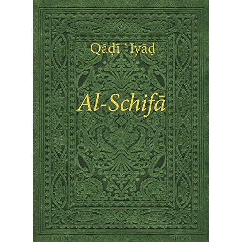 Al-Yahsubi, Qadi 'Iyad - Al-Schifa: Die Heilung durch Bestimmung der Rechte des Auserwählten [Al-Schifa bi-Ta'rif Huquq al-Mustafa ﷺ] - Preis vom 21.10.2020 04:49:09 h