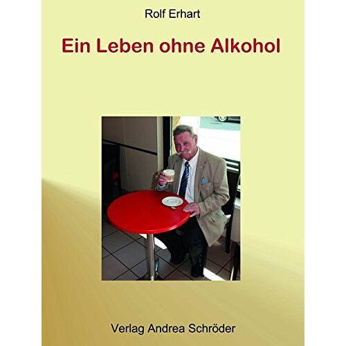 Rolf Erhart - Ein Leben ohne Alkohol: Biographie eines Alkoholikers - Preis vom 03.12.2020 05:57:36 h