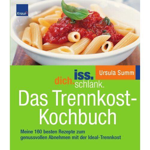 Ursula Summ - iss.dich.schlank. Das Trennkost-Kochbuch: Meine 160 besten Rezepte zum genussvollen Abnehmen mit der Ideal-Trennkost - Preis vom 05.09.2020 04:49:05 h