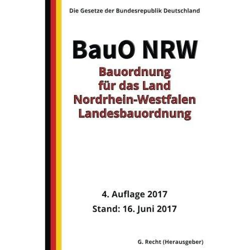 G. Recht - Bauordnung für das Land Nordrhein-Westfalen - Landesbauordnung (BauO NRW), 2017 - Preis vom 18.10.2020 04:52:00 h