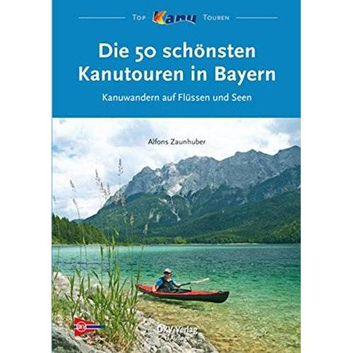 Alfons Zaunhuber - Die 50 schönsten Kanutouren in Bayern: Kanuwandern auf Flüssen und Seen (Top Kanu-Touren) - Preis vom 21.10.2020 04:49:09 h