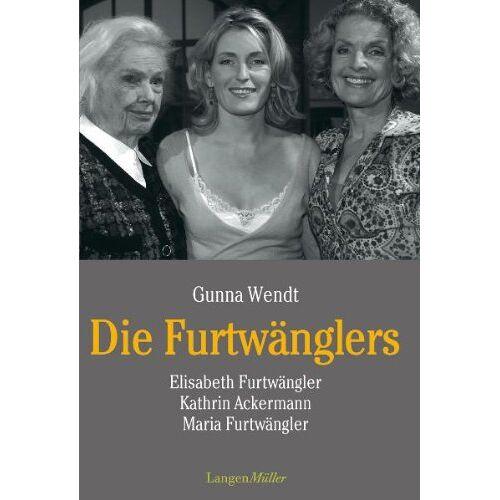 Gunna Wendt - Die Furtwänglers: Elisabeth Furtwängler, Kathrin Ackermann, Maria Furtwängler - Preis vom 16.04.2021 04:54:32 h