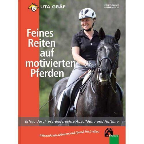 Uta Gräf - Feines Reiten auf motivierten Pferden: Erfolg durch pferdegerechte Ausbildung und Haltung - Preis vom 15.04.2021 04:51:42 h