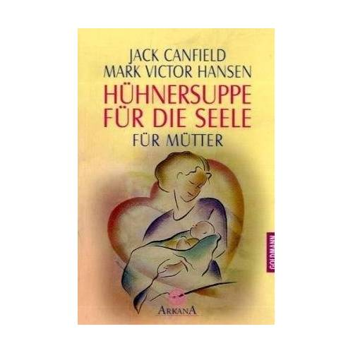 Jack Canfield - Hühnersuppe für die Seele: für Mütter - Preis vom 14.04.2021 04:53:30 h