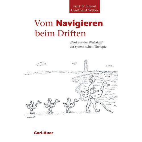 Simon, Fritz B. - Vom Navigieren beim Driften: Post aus der Werkstatt der systemischen Therapie - Preis vom 10.05.2021 04:48:42 h