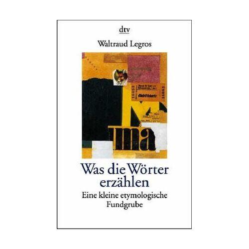 Waltraud Legros - Was die Wörter erzählen. Eine kleine etymologische Fundgrube. - Preis vom 05.09.2020 04:49:05 h
