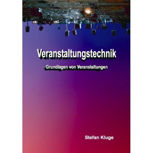 Stefan Kluge - Veranstaltungstechnik: Grundlagen von Veranstaltungen - Preis vom 26.02.2021 06:01:53 h