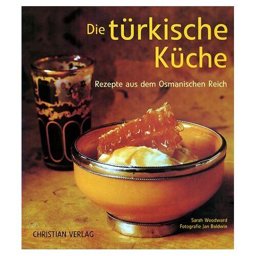 Sarah Woodward - Die türkische Küche. Rezepte aus dem Osmanischen Reich - Preis vom 18.04.2021 04:52:10 h