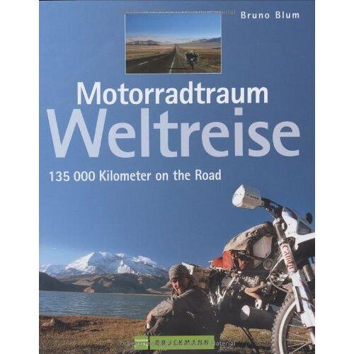 Bruno Blum - Motorradtraum Weltreise: 135 000 Kilometer on the Road - Preis vom 19.10.2020 04:51:53 h