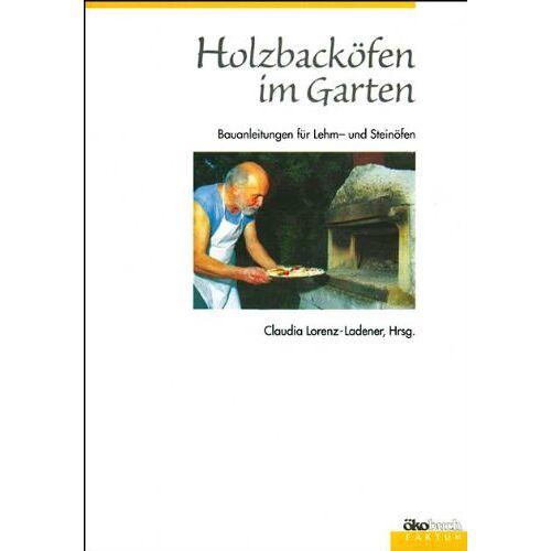Claudia Lorenz-Ladener - Holzbacköfen im Garten: Bauanleitungen für Lehm- und Steinöfen - Preis vom 04.09.2020 04:54:27 h