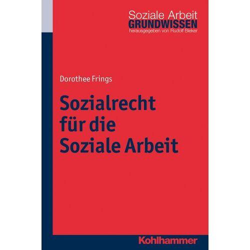 Dorothee Frings - Sozialrecht für die Soziale Arbeit; Grundwissen Soziale Arbeit Bd. 4 - Preis vom 06.09.2020 04:54:28 h