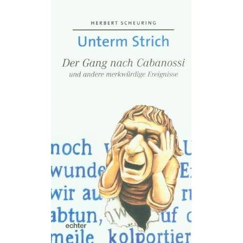 Herbert Scheuring - Unterm Strich. Der Gang nach Cabanossi und andere merkwürdige Ereignisse - Preis vom 21.04.2021 04:48:01 h
