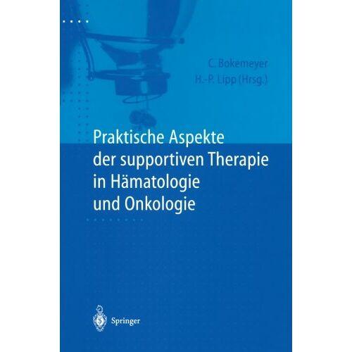 C. Bokemeyer - Praktische Aspekte der supportiven Therapie in Hämatologie und Onkologie - Preis vom 23.10.2020 04:53:05 h