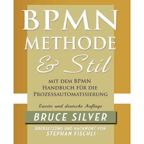 Bruce Silver - BPMN Methode und Stil. Zweite Auflage. Mit dem BPMN Handbuch für die Prozessautomatisierung - Preis vom 05.09.2020 04:49:05 h
