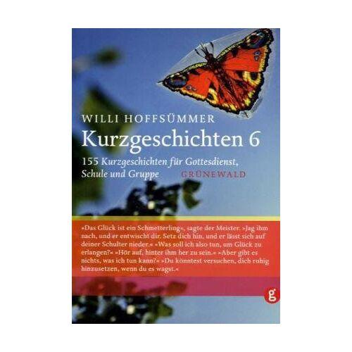 Willi Hoffsümmer - Kurzgeschichten, Bd.6, 155 Kurzgeschichten für Gottesdienst, Schule und Gruppe - Preis vom 14.04.2021 04:53:30 h