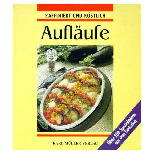 Sabine Raab - Aufläufe raffiniert und köstlich. Über 200 Spezialitäten aus dem Backofen - Preis vom 04.09.2020 04:54:27 h