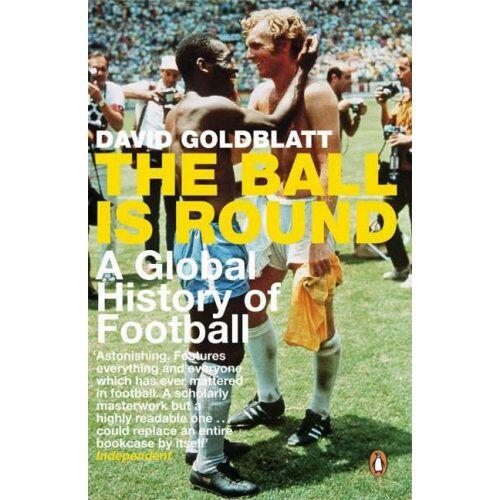 David Goldblatt - The Ball is Round: A Global History of Football - Preis vom 08.05.2021 04:52:27 h