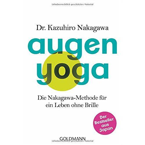 Kazuhiro Nakagawa - Augen-Yoga: Die Nakagawa-Methode für ein Leben ohne Brille - Der Bestseller aus Japan - Preis vom 21.10.2020 04:49:09 h