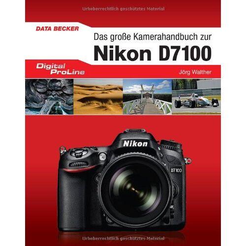 Jörg Walther - Digital ProLine Das große Kamerahandbuch Nikon D7100 - Preis vom 06.05.2021 04:54:26 h