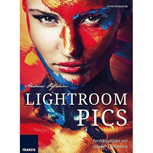 Andreas Pflaum - Lightroom Pics: Perfekte Bilder mit Adobe® Lightroom - Preis vom 27.02.2021 06:04:24 h