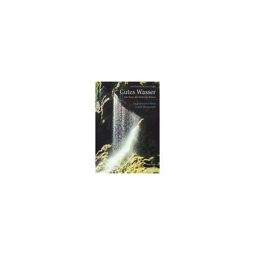 Michael Gienger - Gutes Wasser: Das Wesen und Wirken des Wassers. Ein ganzheitlicher Führer zu guter Wasserqualität - Preis vom 10.05.2021 04:48:42 h