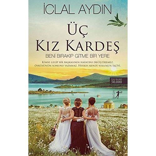 Iclal Aydin - Üc Kiz Kardes: Beni Birakip Gitme Bir Yere - Preis vom 11.04.2021 04:47:53 h