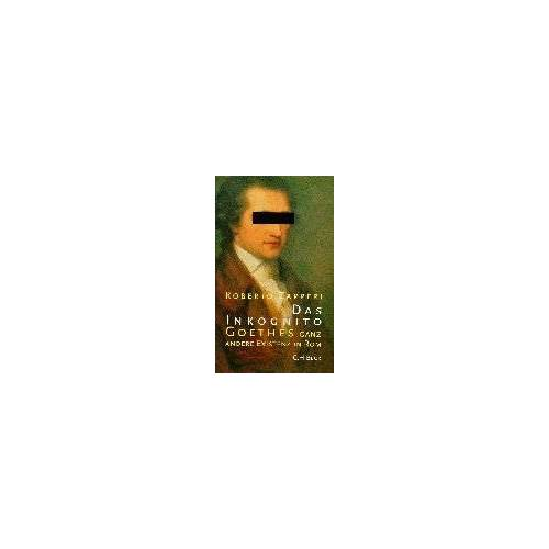 Roberto Zapperi - Das Inkognito. Goethes ganz andere Existenz in Rom - Preis vom 18.04.2021 04:52:10 h