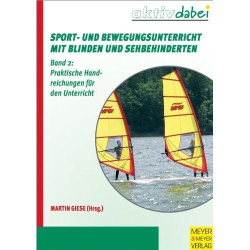 Martin Giese - Sport- und Bewegungsunterricht mit Blinden und Sehbehinderten: Band 2: Praktische Handreichungen für den Unterricht - Preis vom 14.05.2021 04:51:20 h