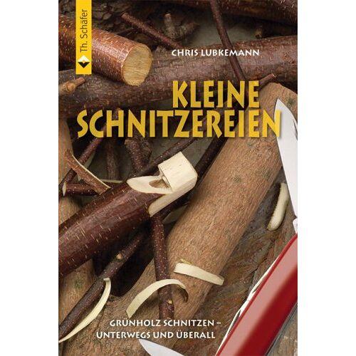 Chris Lubkemann - Kleine Schnitzereien: Grünholz schnitzen - unterwegs und überall - Preis vom 18.04.2021 04:52:10 h